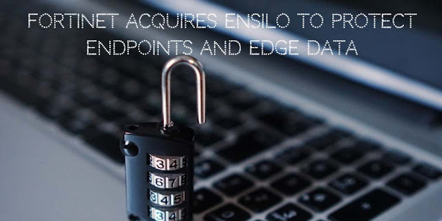 Fortinet acquires enSilo to protect Endpoints and Edge data