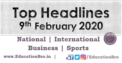Top Headlines 9th February 2020 EducationBro