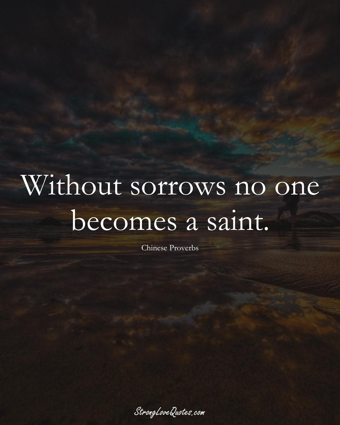 Without sorrows no one becomes a saint. (Chinese Sayings);  #AsianSayings