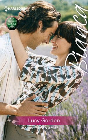 A flor do amor - Lucy Gordon