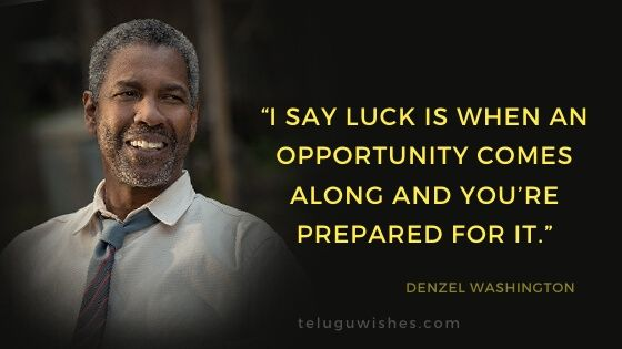 I say luck is when an opportunity comes along and you're prepared for it
