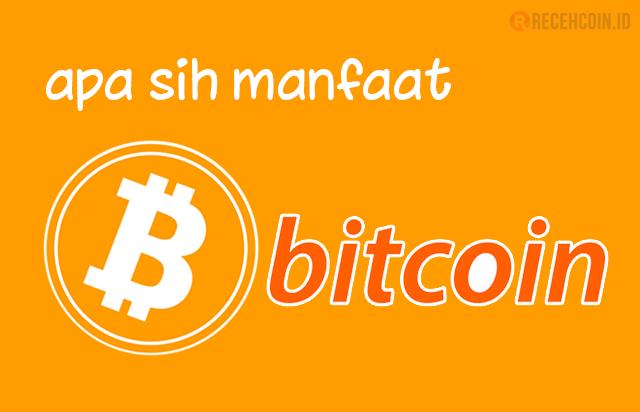 apa sih manfaat bitcoin itu