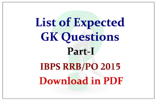 List of Expected GK Questions for Upcoming IBPS RRB/PO Exams 2015 | Download in PDF Part-I