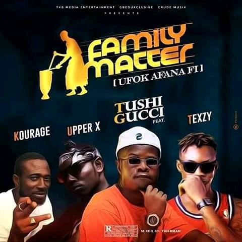 MUSIC: Tushi Gucci - 'Family Matters' ft Kourage, Texzy, Upper X