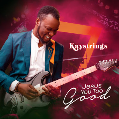Kaystrings - Jesus You Too Good Lyrics & Audio