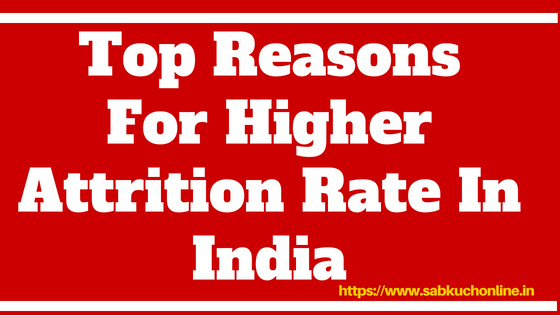 Top reasons for higher employee attrition rate in India - sab kuch online