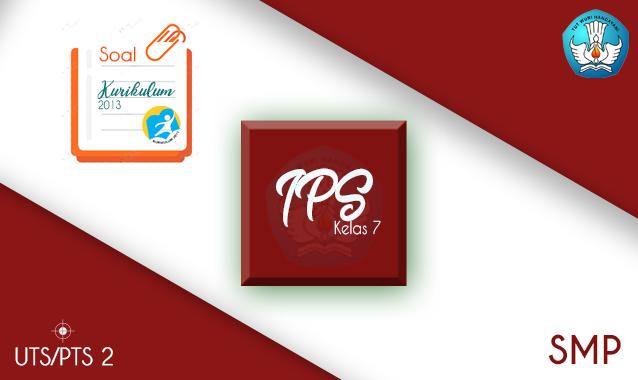 Soal PTS IPS SMP Kelas 7 Semester 2 K13