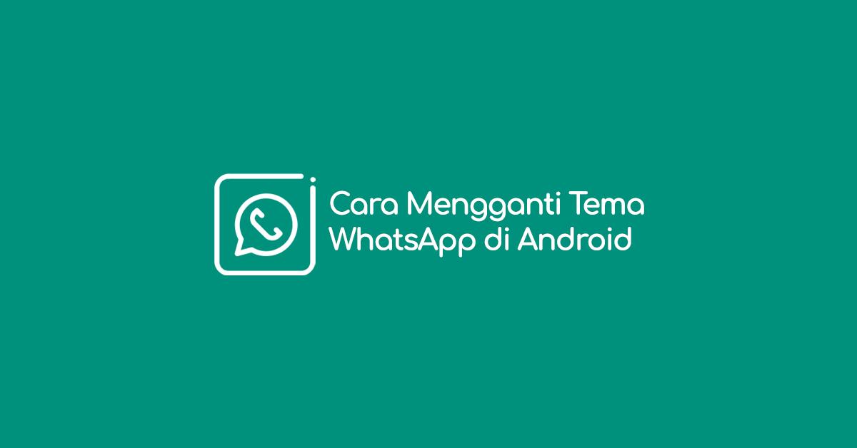 Cara Mengganti Tema WhatsApp di HP Android