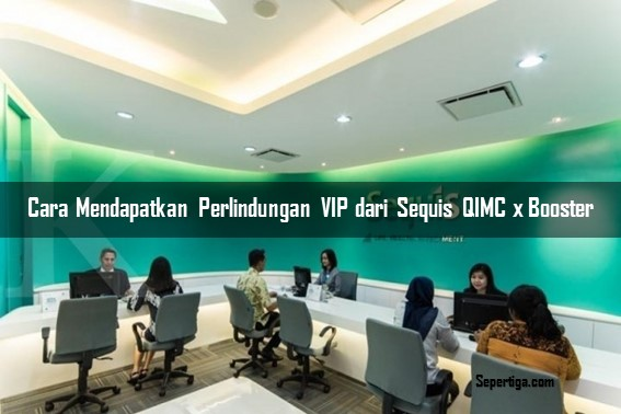 Cara Mendapatkan Perlindungan VIP dari Sequis QIMC x Booster