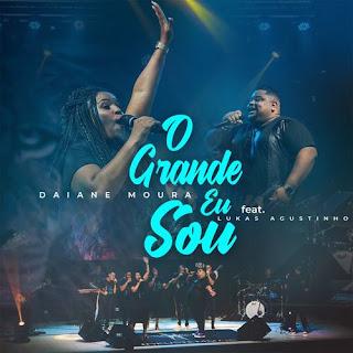 Baixar Música Gospel O Grande Eu Sou - Daiane Moura Feat. Lukas Agustinho Mp3
