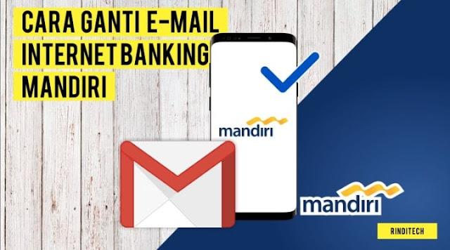 Cara Ganti Email Internet Banking Mandiri