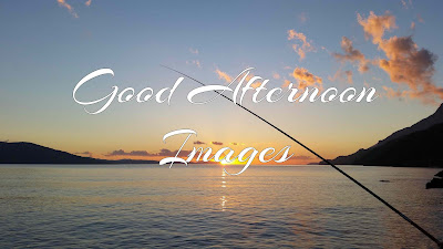 {NEW} Good Afternoon Images 2019