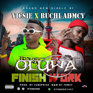 [Music] Oluwa Finish Work by Vicsie X Buchi Ahmcy