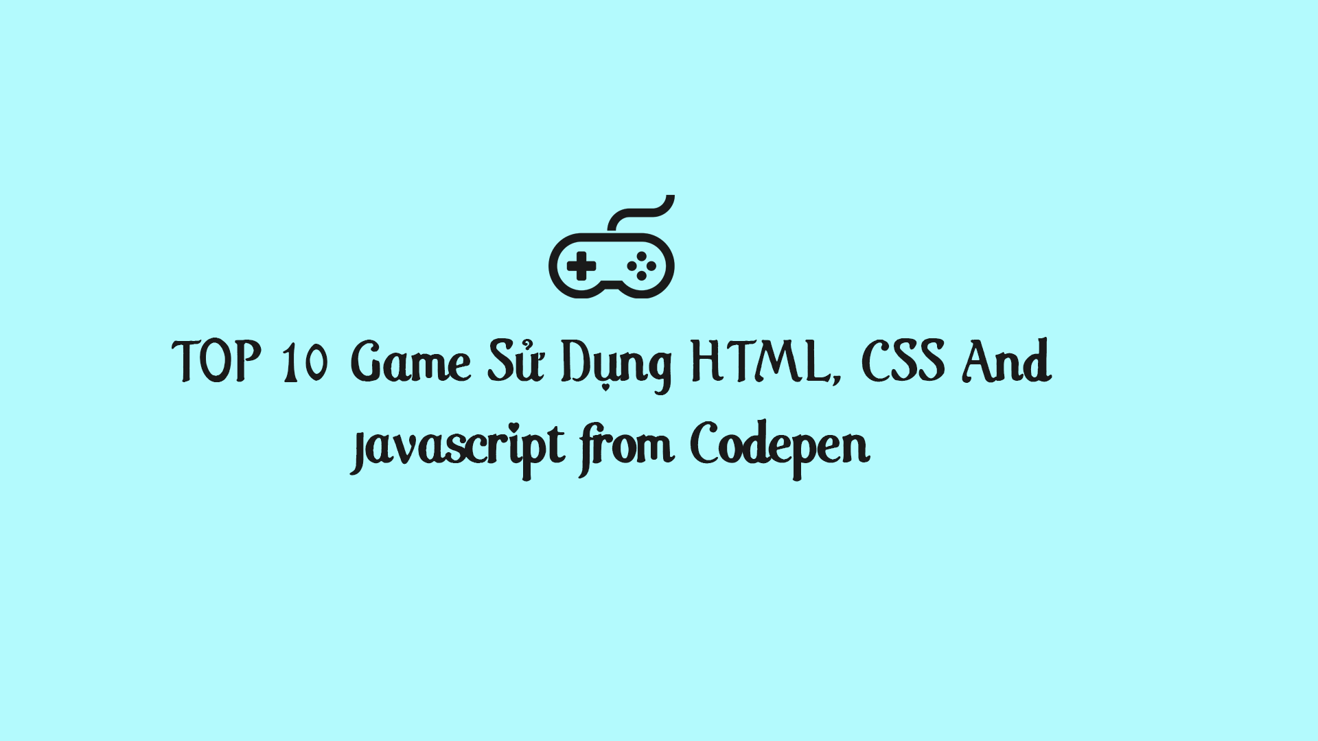 TOP 10 Game Sử Dụng HTML, CSS And Javascript from Codepen