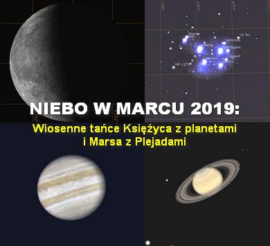 NIEBO NAD NAMI (3) - Marzec 2019 - Wiosenne tańce Księżyca z planetami i Marsa z Plejadami