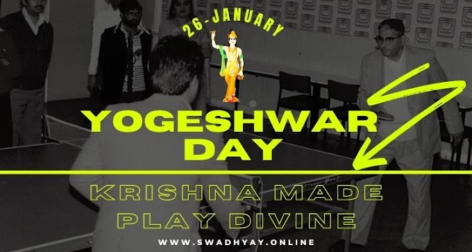 Yogeshwar Day - Every year 26th January is known as Yogeshwar Day by the Swadhyay Parivar to commemorate the Bhav Milan ceremony.