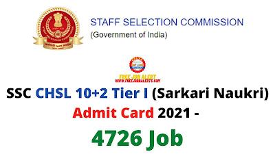Sarkari Exam: SSC CHSL 10+2 Tier I (Sarkari Naukri) Admit Card 2021 - 4726 Job