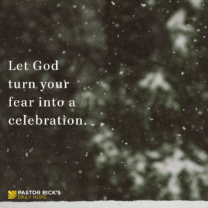 Let God Turn Your Fear into a Celebration by Rick Warren