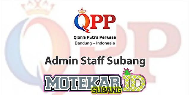 Lowongan Kerja Staff Admin CV. QPP Cabang Pamanukan Subang 2019