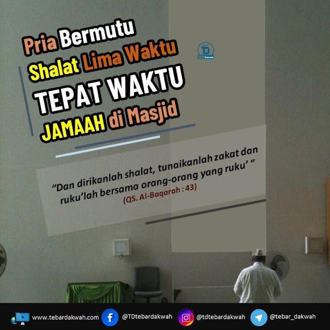 PRIA BERMUTU SHALAT TEPAT WAKTU JAMA'AH DI MASJID