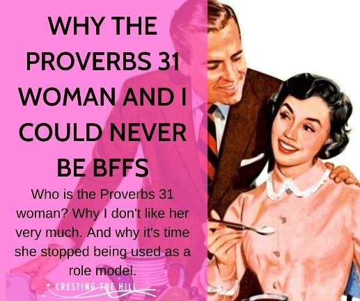 Who is the Proverbs 31 woman? Why I don't like her very much. And why it's time she stopped being a role model.