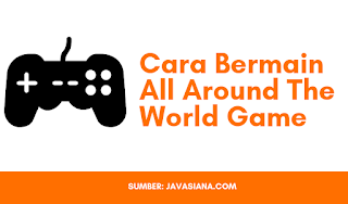 Cara Bermain Game All Around The World