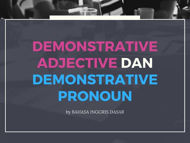 pengertian Demonstrative Adjective dan Desmonstrative Pronoun