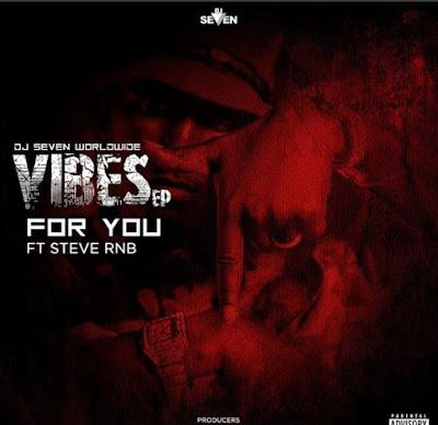 Dj Seven Ft. Steve Rnb - For You