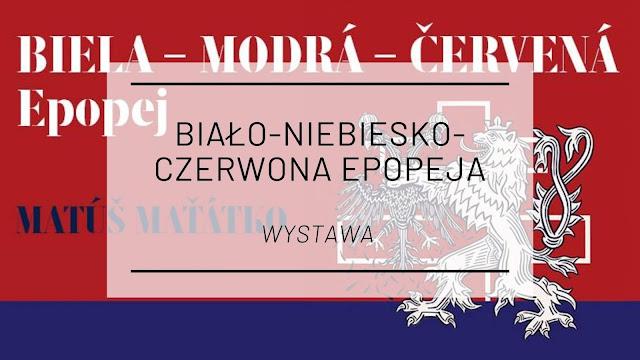 Biało-Niebiesko-Czerwona Epopeja - wystawa dzieł Matúša Maťátki