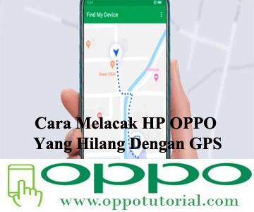 Cara Melacak HP OPPO Yang Hilang Dengan GPS