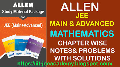 ALLEN JEE MAIN & ADVANCED MATHEMATICS Chapter wise Notes and