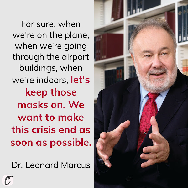 For sure, when we're on the plane, when we're going through the airport buildings, when we're indoors, let's keep those masks on. We want to make this crisis end as soon as possible. — Dr. Leonard Marcus, Harvard T.H. Chan School of Public Health