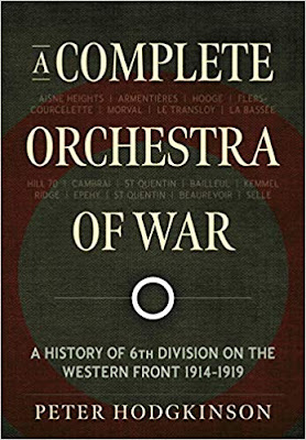 A Complete Orchestra of War: A History of 6th Division on the Western Front 1914-1919