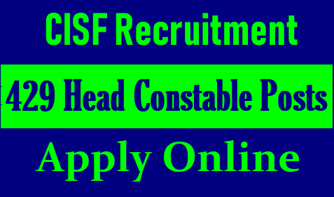 CISF Recruitment 2018 – Apply Online for 429 Head Constable Posts