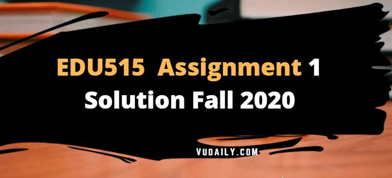 EDU515 Assignment No 1 Solution Fall 2020