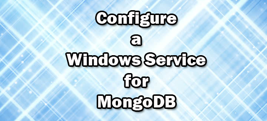 Configure a Windows Service for MongoDB - DZone Database