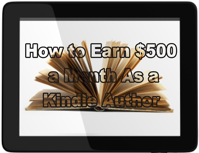 How to Earn $500 a Month As a Kindle Author