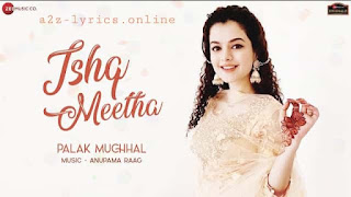 इश्क़ मीठा Ishq Meetha Lyrics in Hindi | Palak Muchhal
