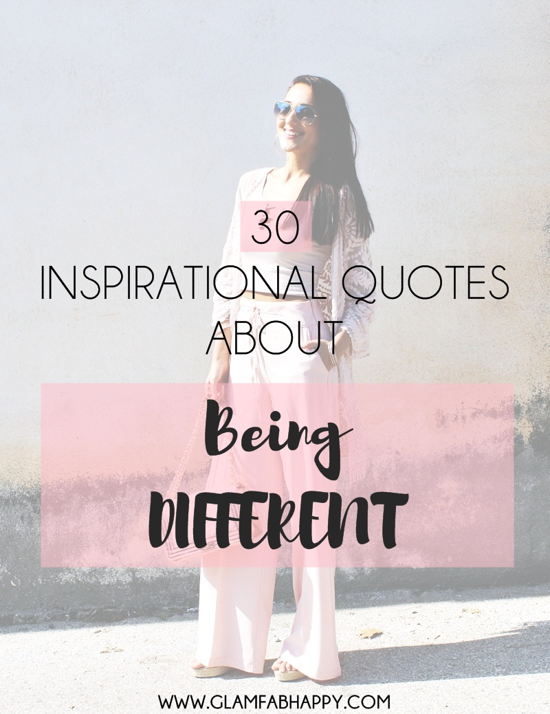 30 Inspirational Quotes about Being DIFFERENT | GLAM FAB HAPPY