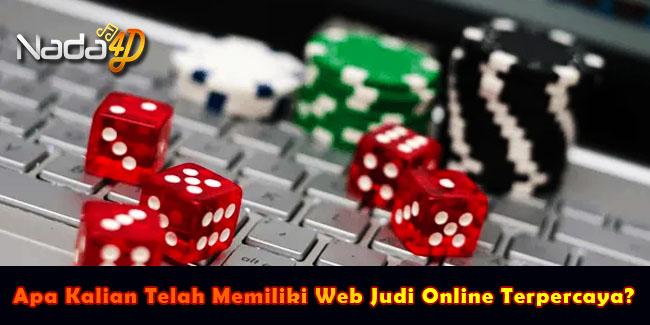 Apa Kalian Telah Memiliki Web Judi Online Terpercaya?