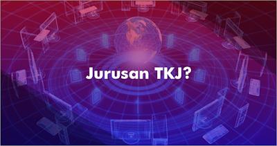 Seluk beluk TKJ (Teknik Komputer dan Jaringan)