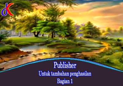 Publisher - Untuk tambahan penghasilan   Bagian 1