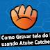 Como Gravar tela do PC usando Atube Catcher