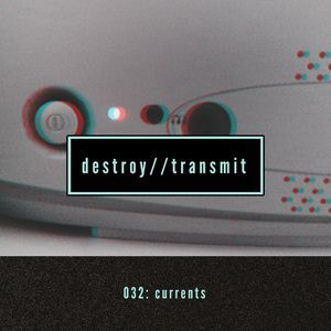 Destroy//Transmit. 032: Currents