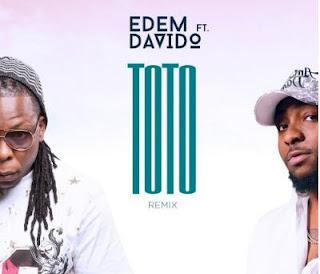 MUSIC: Edem ft. Davido – Toto (Remix) Mp3 Free Download