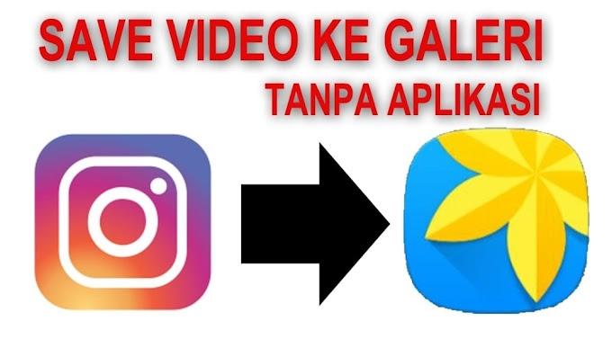 Cara Mudah Simpan VIdeo Instagram ke Galeri, Tanpa Aplikasi Tambahan