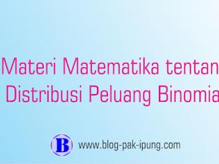 MATERI MATEMATIKA TENTANG DISTRIBUSI PELUANG BINOMIAL