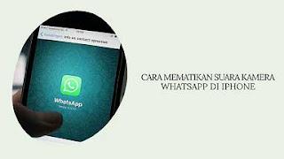 Cara Mematikan Suara Kamera Whatsapp di Iphone