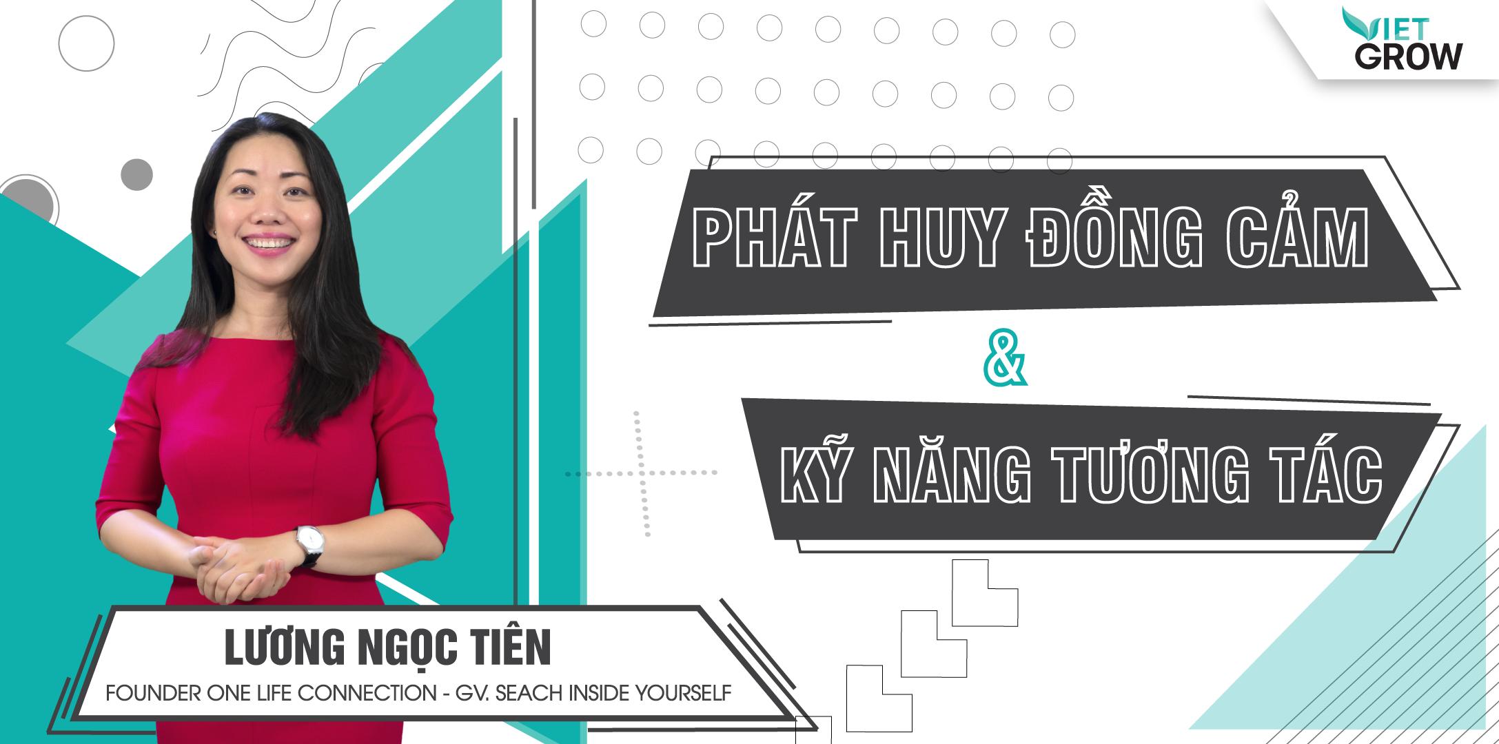 Share khóa học PHÁT HUY ĐỒNG CẢM & KỸ NĂNG TƯƠNG TÁC - Lương Ngọc Tiên