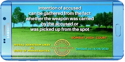 Intention of accused can be gathered from the fact whether the weapon was carried by the accused or was picked up from the spot